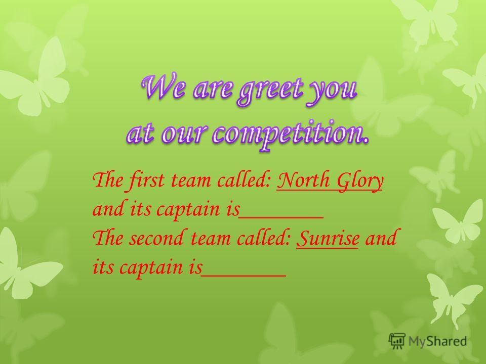 The first team called: North Glory and its captain is_______ The second team called: Sunrise and its captain is_______
