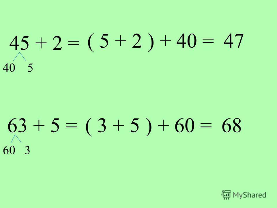 45 + 2 = 40 5 ( 5 + 2 ) + 40 =47 63 + 5 = 60 3 ( 3 + 5 ) + 60 =68