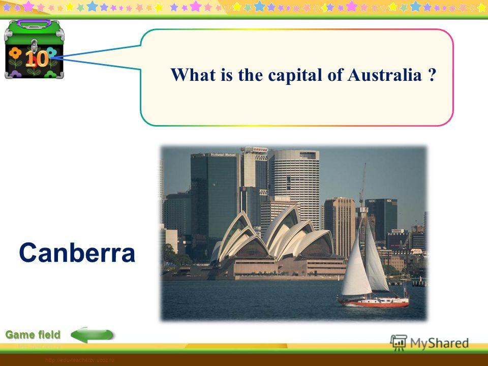Game field http://edu-teacherzv.ucoz.ru What is the capital of Australia ? Canberra