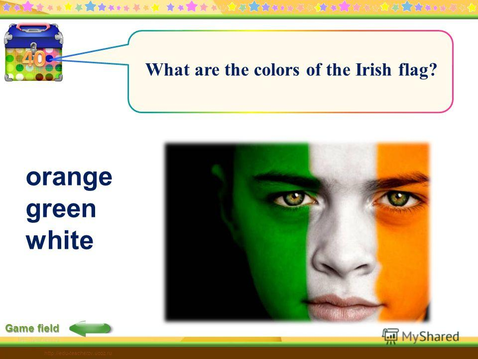 Game field http://edu-teacherzv.ucoz.ru What are the colors of the Irish flag? orange green white