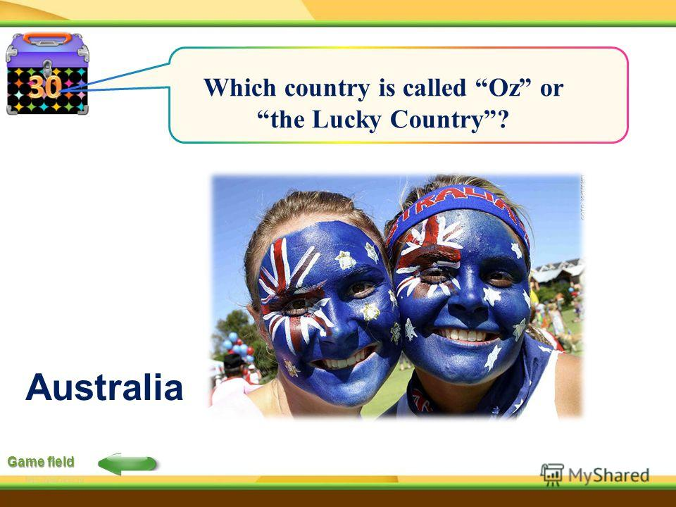 Game field Which country is called Oz or the Lucky Country? Australia