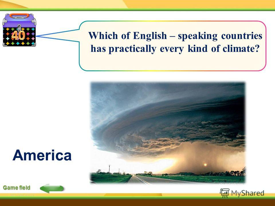Game field Which of English – speaking countries has practically every kind of climate? America