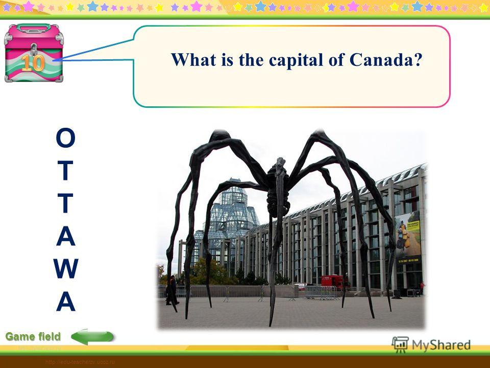 Game field http://edu-teacherzv.ucoz.ru What is the capital of Canada? OTTAWAOTTAWA