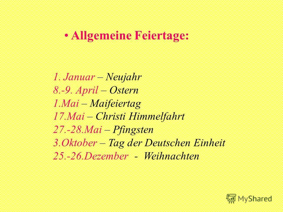 Allgemeine Feiertage: 1.Januar – Neujahr 8.-9. April – Ostern 1.Mai – Maifeiertag 17.Mai – Christi Himmelfahrt 27.-28.Mai – Pfingsten 3.Oktober – Tag der Deutschen Einheit 25.-26.Dezember - Weihnachten