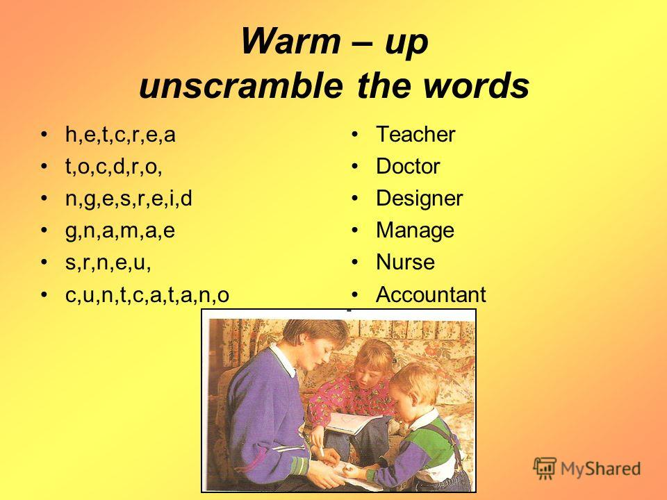 Warm – up unscramble the words h,e,t,c,r,e,a t,o,c,d,r,o, n,g,e,s,r,e,i,d g,n,a,m,a,e s,r,n,e,u, c,u,n,t,c,a,t,a,n,o Teacher Doctor Designer Manage Nurse Accountant
