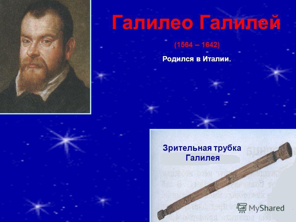 Галилео Галилей (1564 – 1642) Родился в Италии. Зрительная трубка Галилея