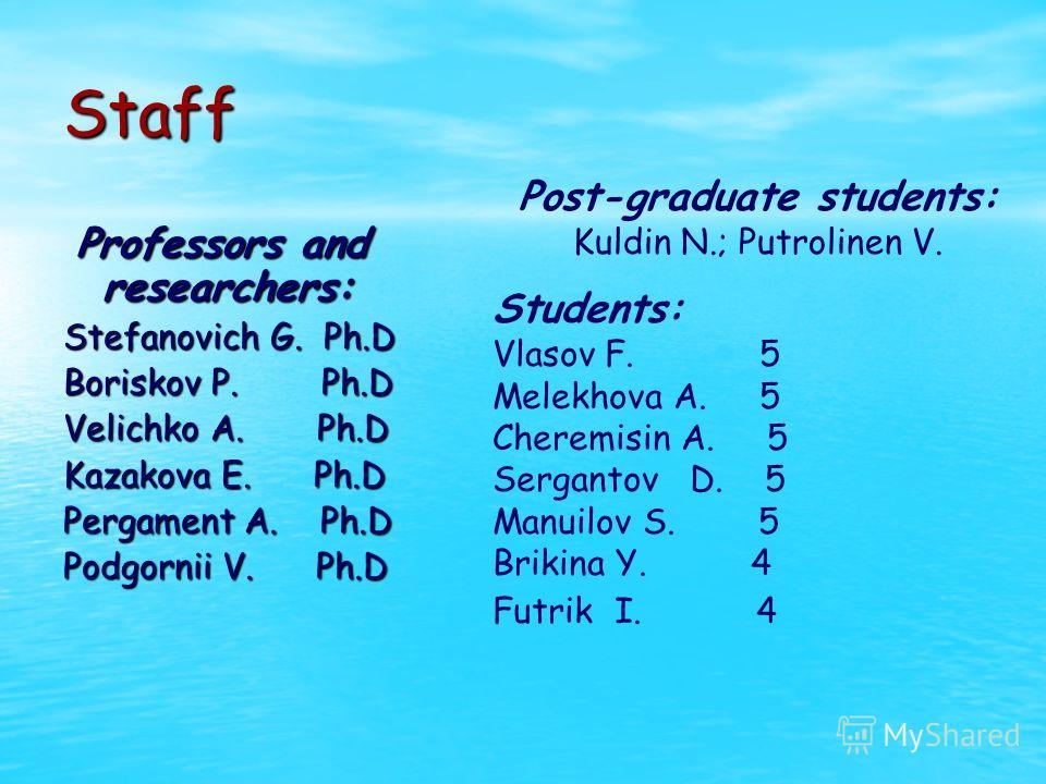 Staff Professors and researchers: Professors and researchers: Stefanovich G. Ph.D Boriskov P. Ph.D Velichko A. Ph.D Kazakova E. Ph.D Pergament A. Ph.D Podgornii V. Ph.D Post-graduate students: Kuldin N.; Putrolinen V. Students: Vlasov F. 5 Melekhova