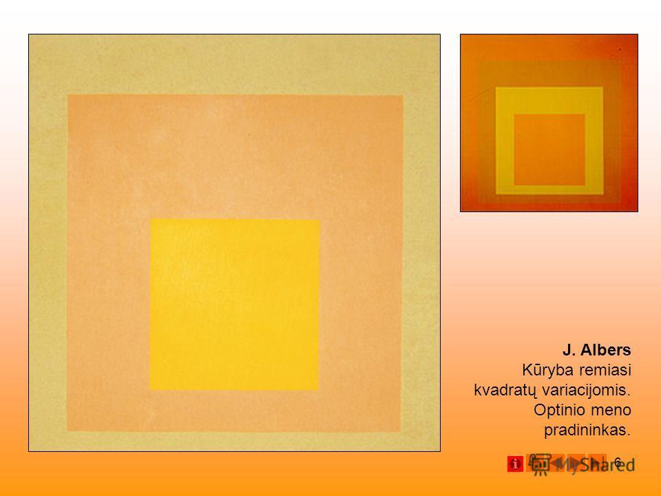 6 J. Albers Kūryba remiasi kvadratų variacijomis. Optinio meno pradininkas.