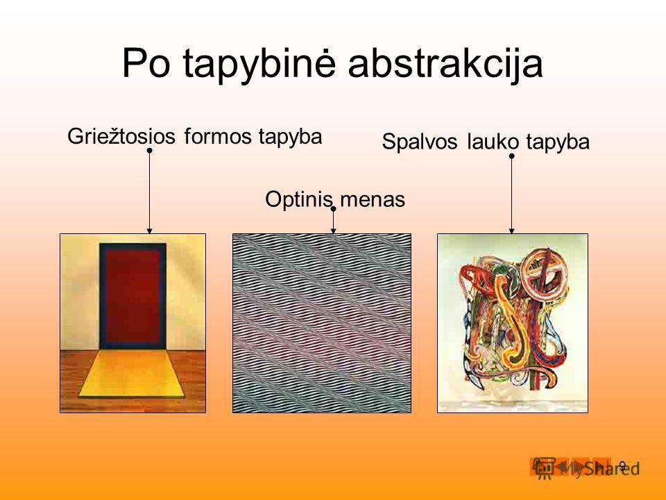 9 Po tapybinė abstrakcija Griežtosios formos tapyba Spalvos lauko tapyba Optinis menas