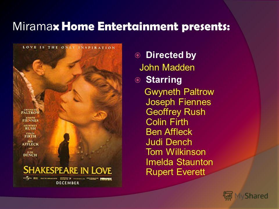 Mirama x Home Entertainment presents: Directed by John Madden Starring Gwyneth Paltrow Joseph Fiennes Geoffrey Rush Colin Firth Ben Affleck Judi Dench Tom Wilkinson Imelda Staunton Rupert Everett