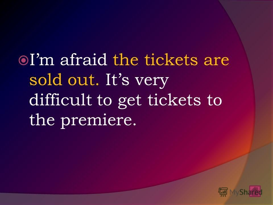 Im afraid the tickets are sold out. Its very difficult to get tickets to the premiere.