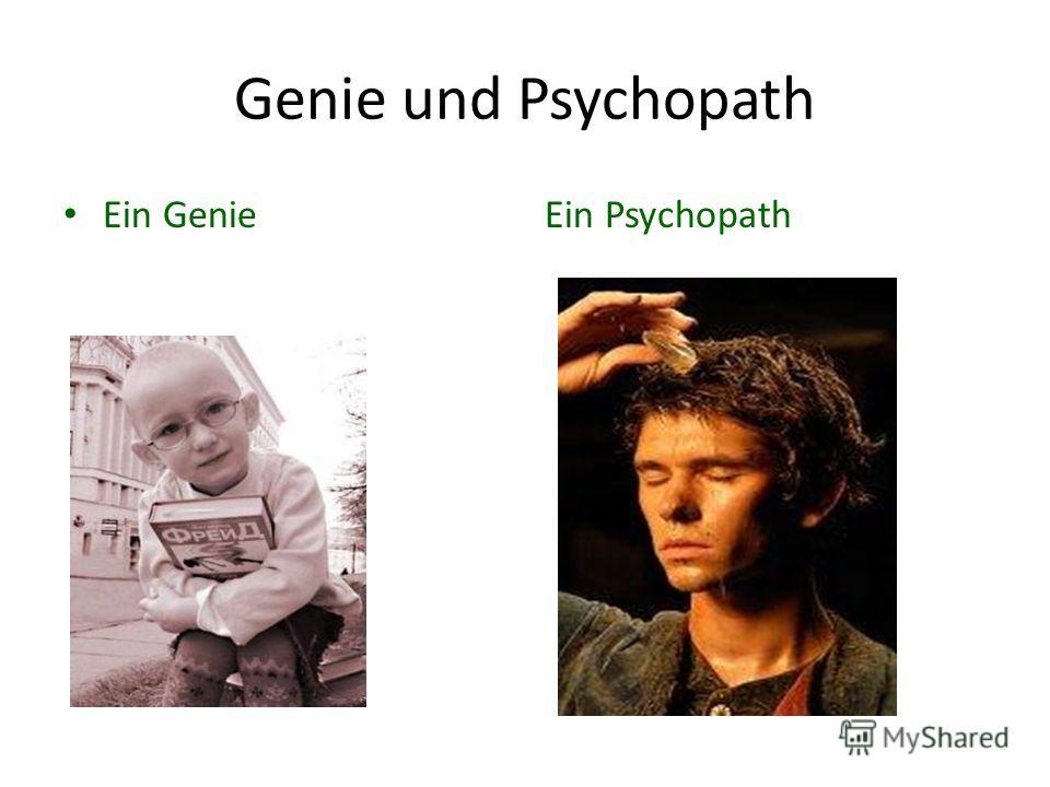 Genie und Psychopath Ein GenieEin Psychopath