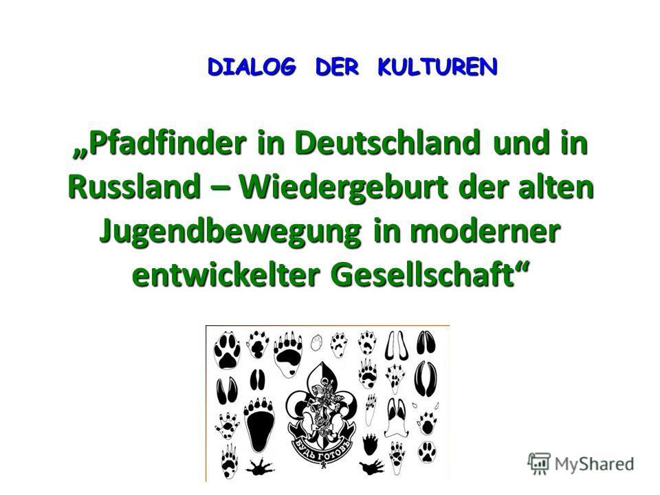 Pfadfinder in Deutschland und in Russland – Wiedergeburt der alten Jugendbewegung in moderner entwickelter Gesellschaft DIALOG DER KULTUREN