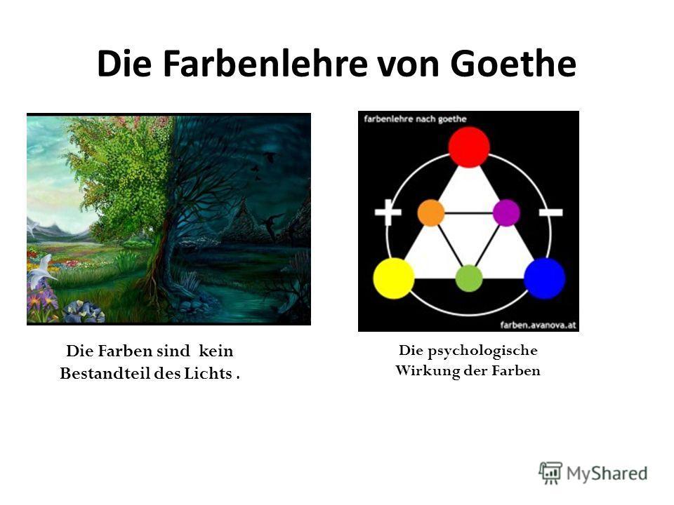 Die Farbenlehre von Goethe Die Farben sind kein Bestandteil des Lichts. Die psychologische Wirkung der Farben