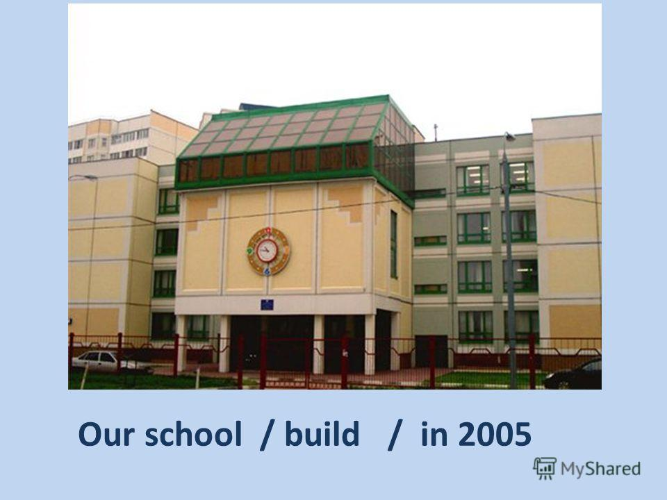 Our school / build / in 2005