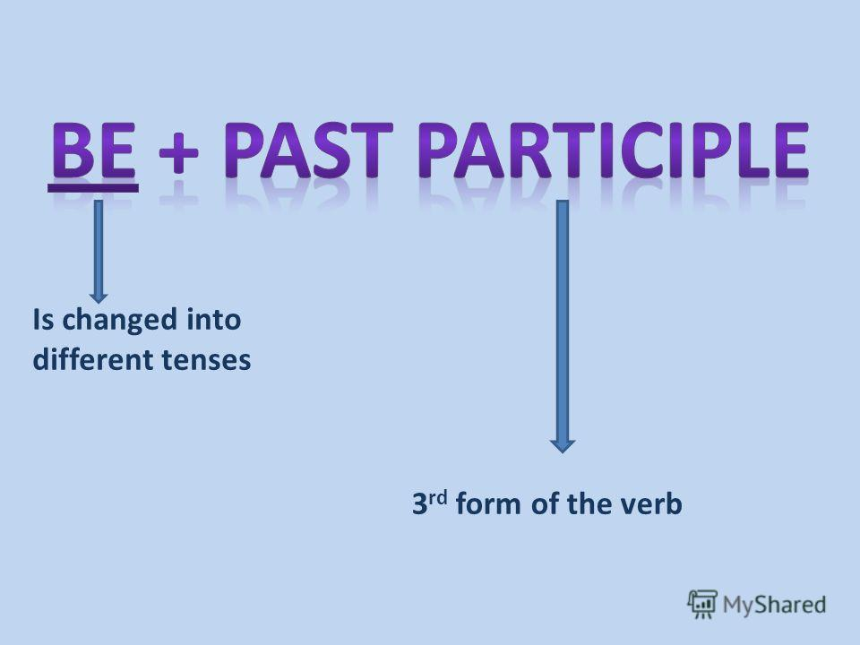 Is changed into different tenses 3 rd form of the verb
