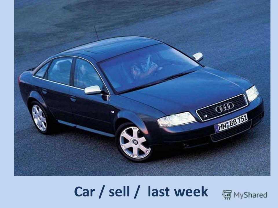 Car / sell / last week