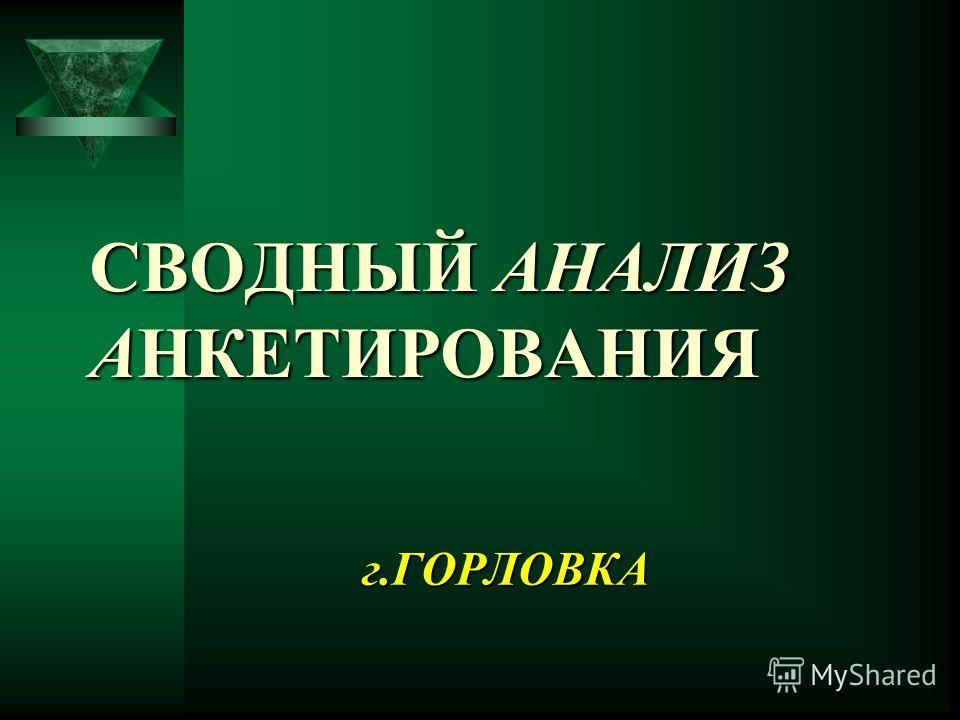 СВОДНЫЙ АНАЛИЗ АНКЕТИРОВАНИЯ СВОДНЫЙ АНАЛИЗ АНКЕТИРОВАНИЯ г.ГОРЛОВКА