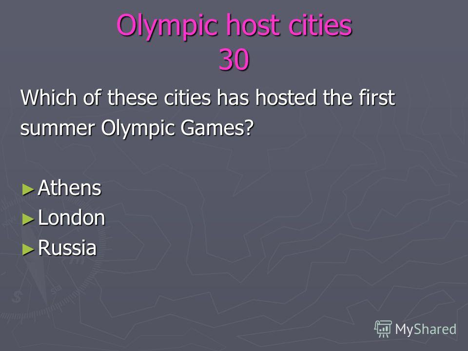 Olympic host cities 30 Which of these cities has hosted the first summer Olympic Games? Athens Athens London London Russia Russia