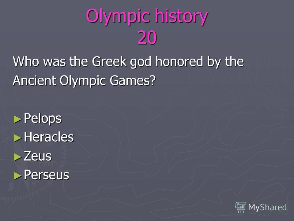 Olympic history 20 Who was the Greek god honored by the Ancient Olympic Games? Pelops Pelops Heracles Heracles Zeus Zeus Perseus Perseus