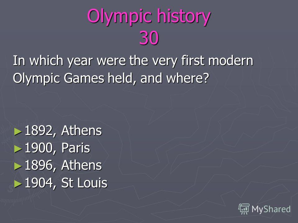 Olympic history 30 In which year were the very first modern Olympic Games held, and where? 1892, Athens 1892, Athens 1900, Paris 1900, Paris 1896, Athens 1896, Athens 1904, St Louis 1904, St Louis