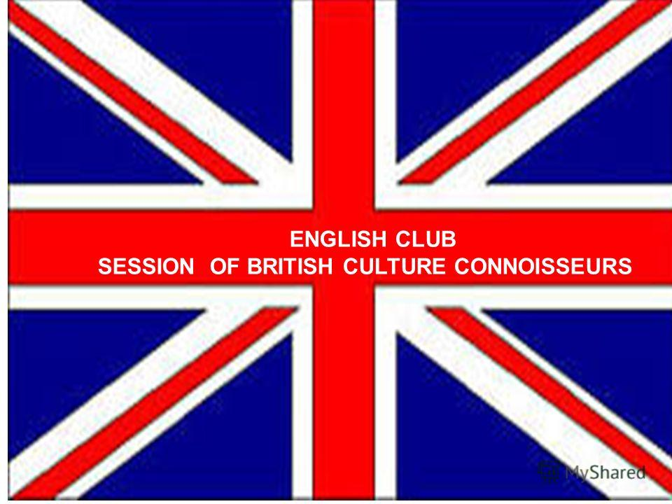 ENGLISH CLUB SESSION OF BRITISH CULTURE CONNOISSEURS