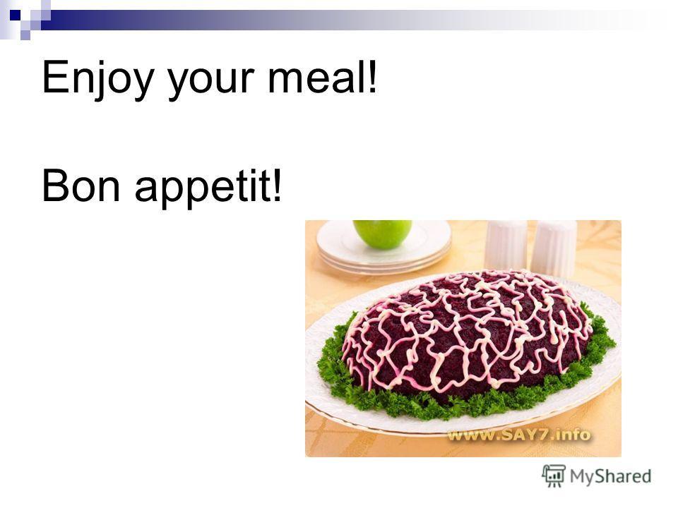 Enjoy your meal! Bon appetit!