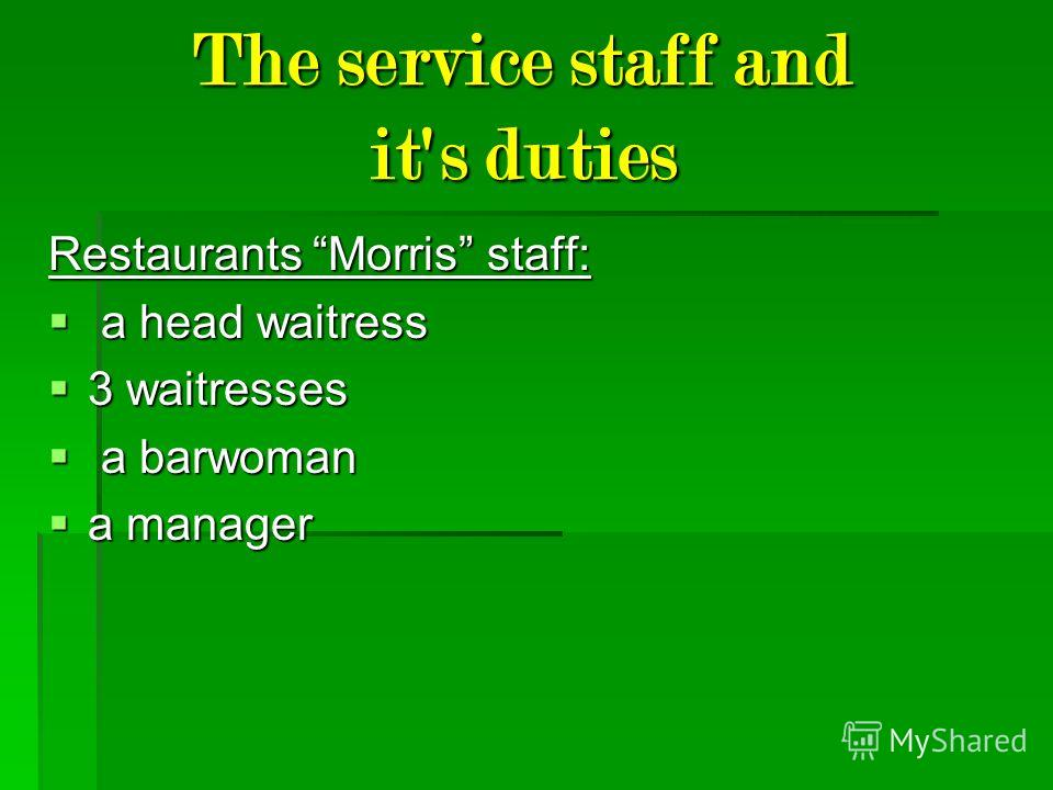 The service staff and it's duties Restaurants Morris staff: a head waitress a head waitress 3 waitresses 3 waitresses a barwoman a barwoman a manager a manager