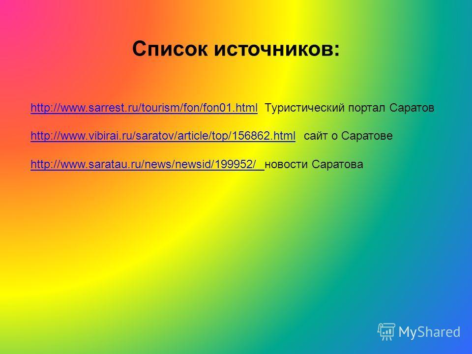Список источников: http://www.sarrest.ru/tourism/fon/fon01.htmlhttp://www.sarrest.ru/tourism/fon/fon01.html Туристический портал Саратов http://www.vibirai.ru/saratov/article/top/156862.htmlhttp://www.vibirai.ru/saratov/article/top/156862.html сайт о