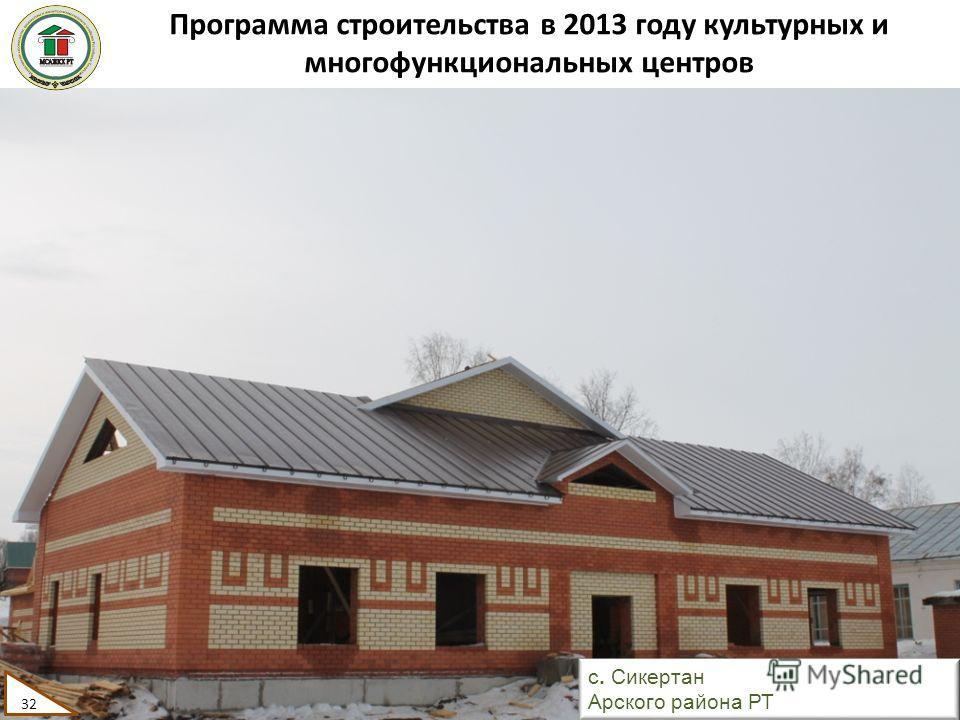 Программа строительства в 2013 году культурных и многофункциональных центров 32 с. Сикертан Арского района РТ 32
