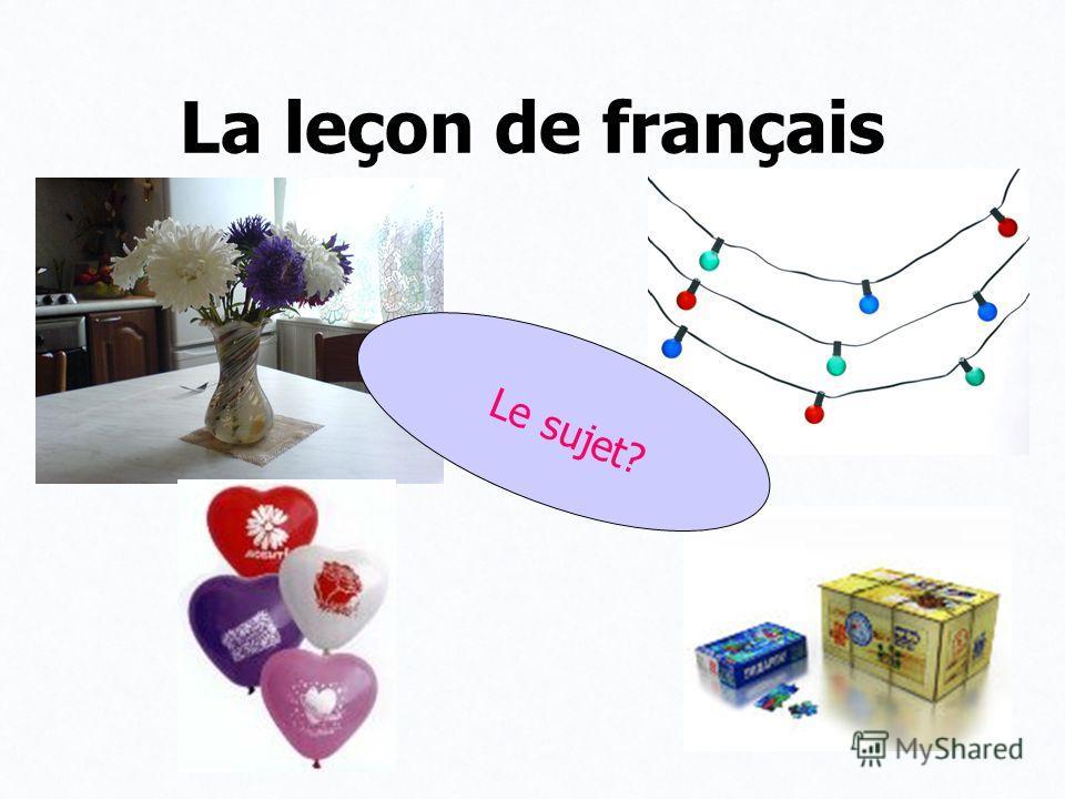 La leçon de français Le sujet?