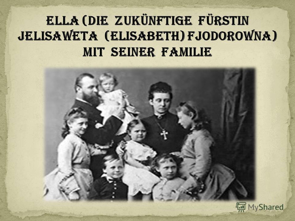 Ella (die zukünftige Fürstin Jelisaweta (Elisabeth) Fjodorowna) mit seiner Familie