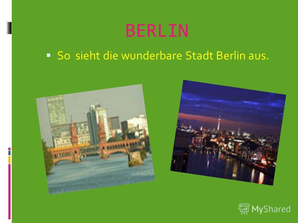 BERLIN So sieht die wunderbare Stadt Berlin aus.