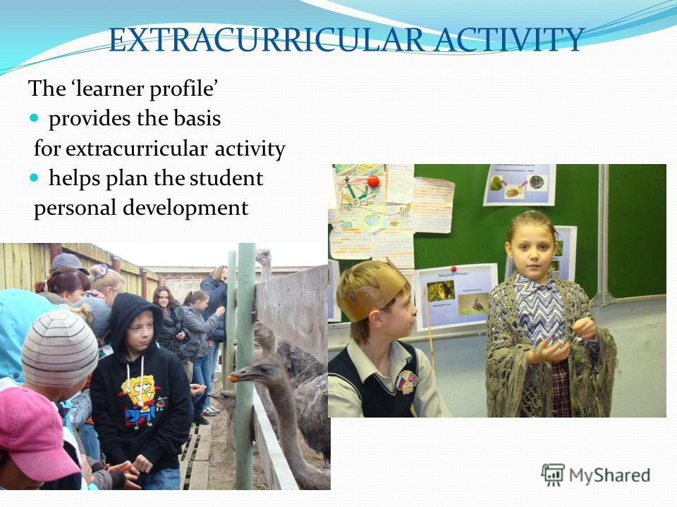 The learner profile provides the basis for extracurricular activity helps plan the student personal development EXTRACURRICULAR ACTIVITY