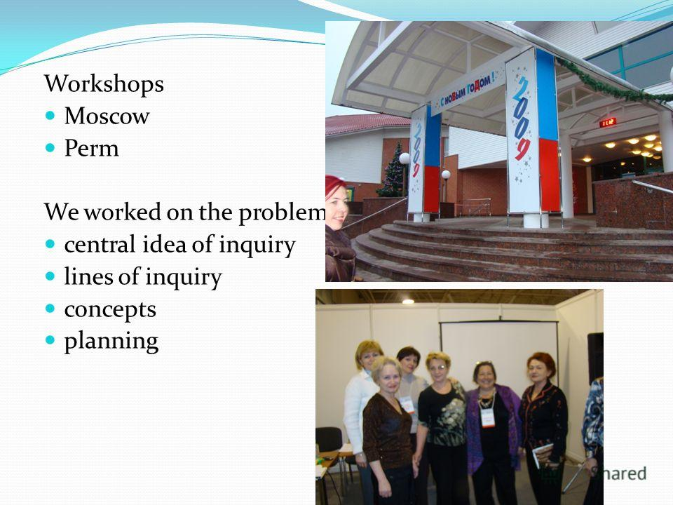 Workshops Moscow Perm We worked on the problems central idea of inquiry lines of inquiry concepts planning