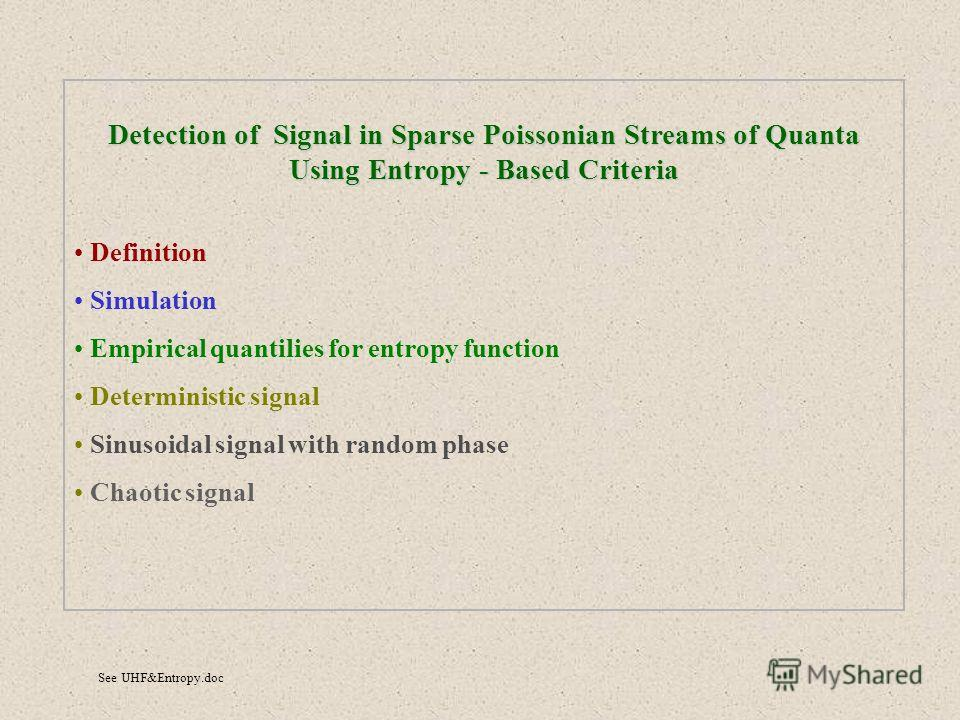 Detection of Signal in Sparse Poissonian Streams of Quanta Using Entropy - Based Criteria Definition Simulation Empirical quantilies for entropy function Deterministic signal Sinusoidal signal with random phase Chaotic signal See UHF&Entropy.doc