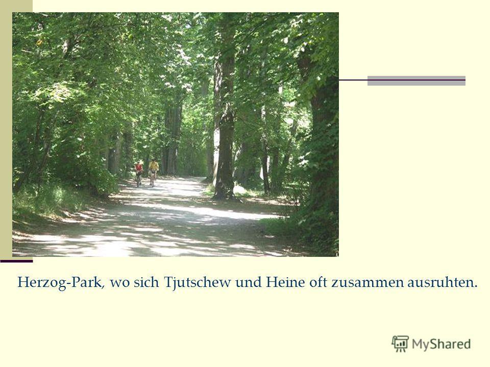 Herzog-Park, wo sich Tjutschew und Heine oft zusammen ausruhten.
