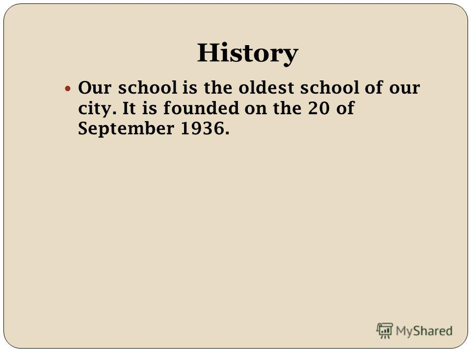 History Our school is the oldest school of our city. It is founded on the 20 of September 1936.