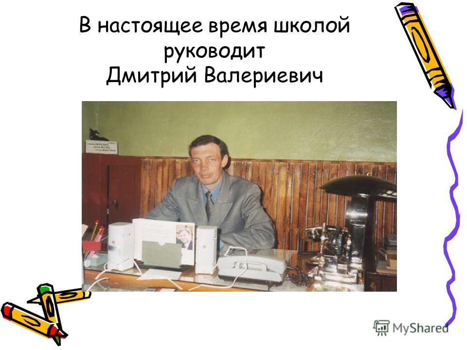 В настоящее время школой руководит Дмитрий Валериевич