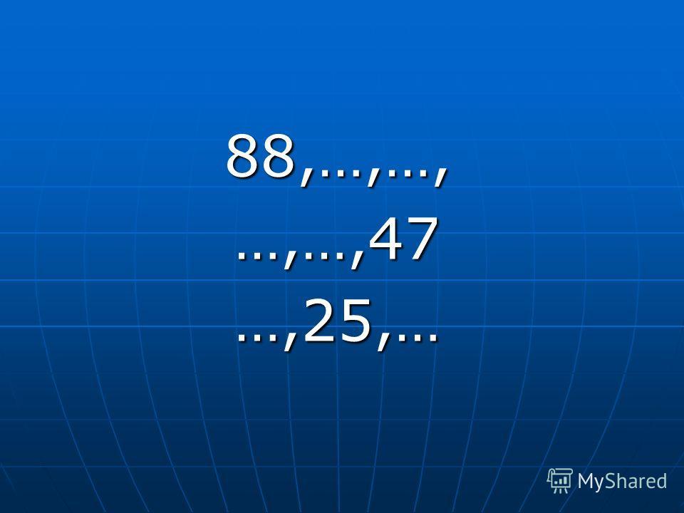 88,…,…,…,…,47…,25,…