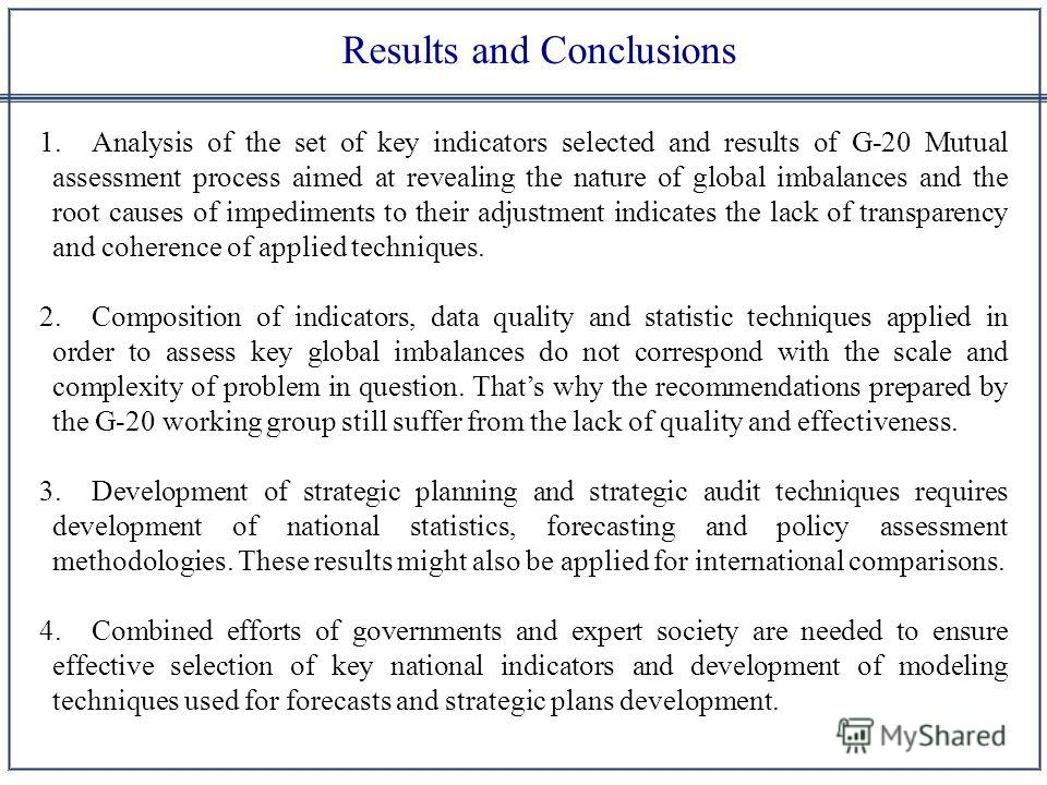 Results and Conclusions 1.Analysis of the set of key indicators selected and results of G-20 Mutual assessment process aimed at revealing the nature of global imbalances and the root causes of impediments to their adjustment indicates the lack of tra