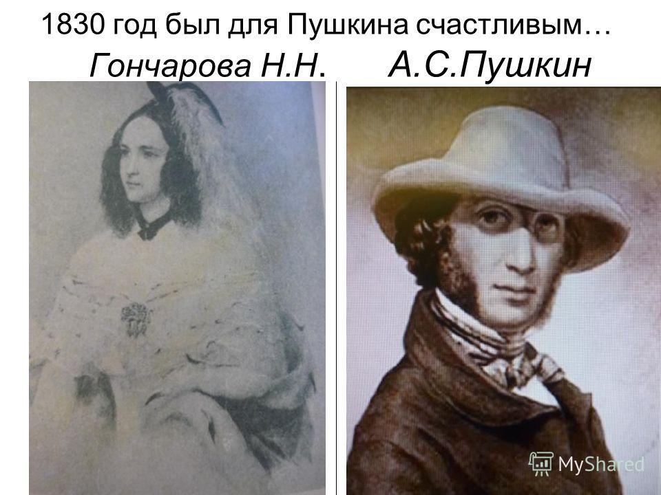1830 год был для Пушкина счастливым… Гончарова Н.Н. А.С.Пушкин