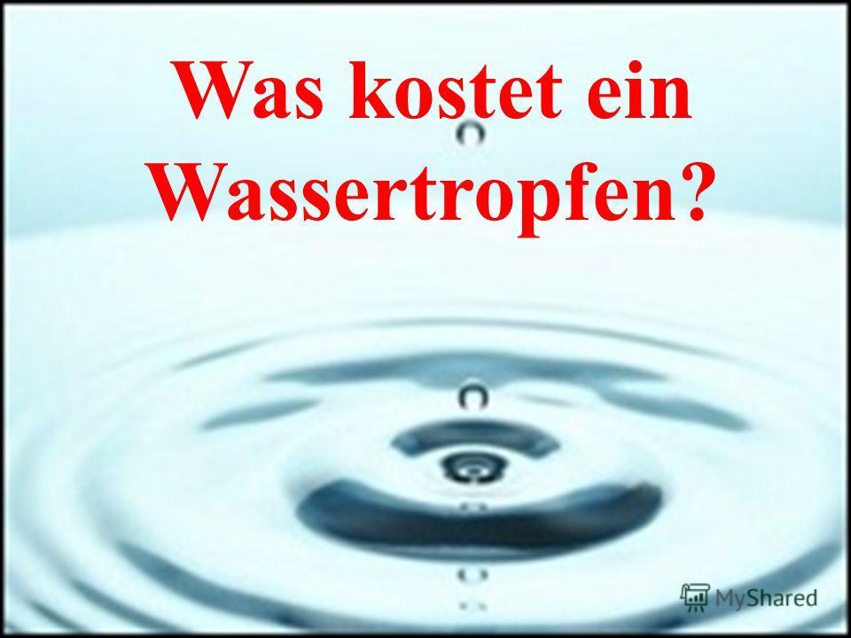 Was kostet ein Wassertropfen?