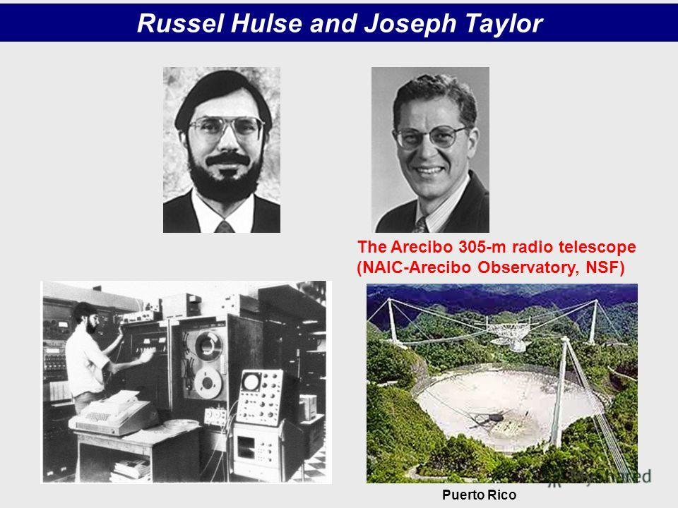 Russel Hulse and Joseph Taylor The Arecibo 305-m radio telescope (NAIC-Arecibo Observatory, NSF) Puerto Rico