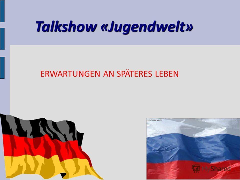 Talkshow «Jugendwelt» ERWARTUNGEN AN SPÄTERES LEBEN