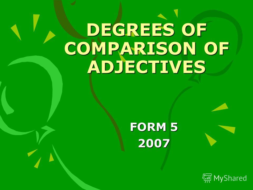 DEGREES OF COMPARISON OF ADJECTIVES FORM 5 2007