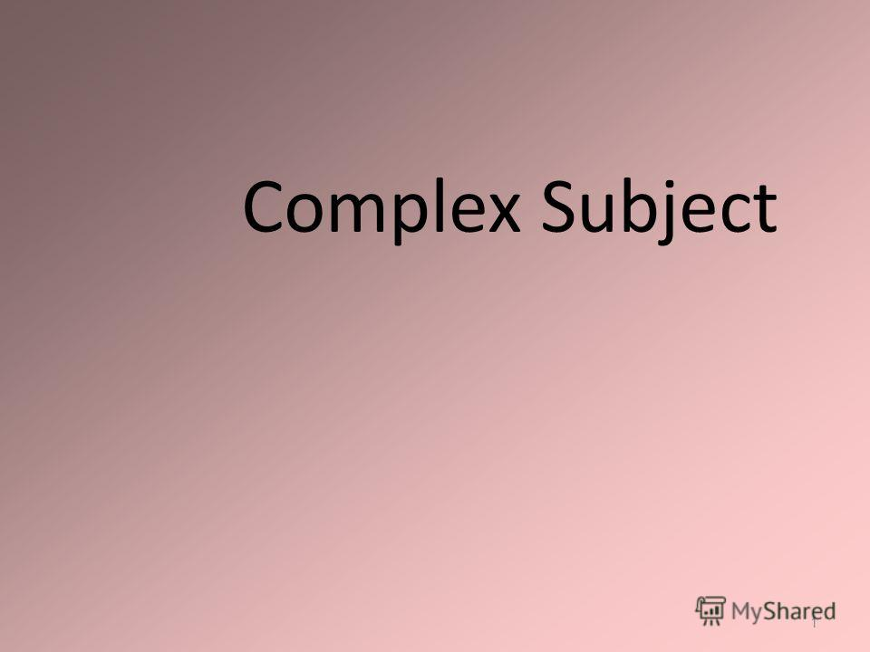 Complex Subject 1
