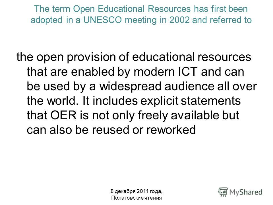 The term Open Educational Resources has first been adopted in a UNESCO meeting in 2002 and referred to the open provision of educational resources that are enabled by modern ICT and can be used by a widespread audience all over the world. It includes