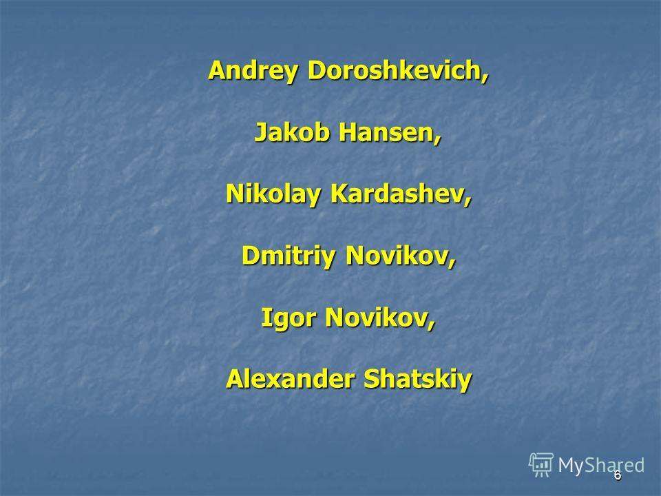 6 Andrey Doroshkevich, Jakob Hansen, Nikolay Kardashev, Dmitriy Novikov, Igor Novikov, Alexander Shatskiy
