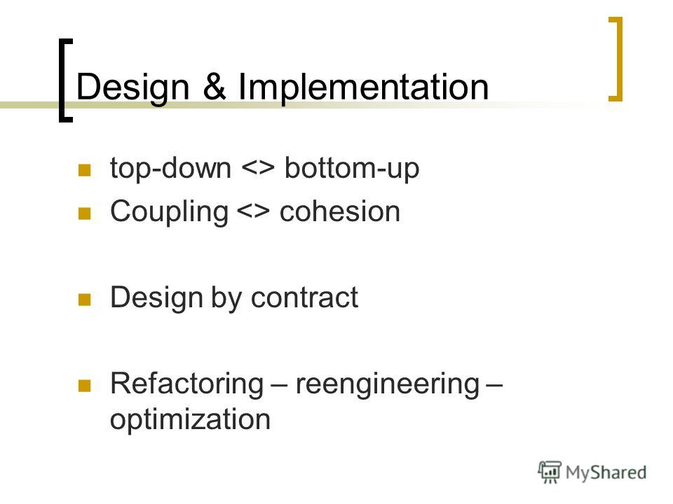 Design & Implementation top-down  bottom-up Coupling  cohesion Design by contract Refactoring – reengineering – optimization